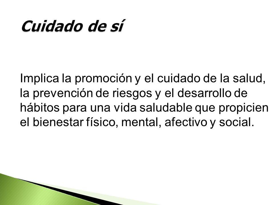 Implica la promoción y el cuidado de la salud, la prevención de riesgos y el desarrollo de hábitos para una vida saludable que propicien el bienestar