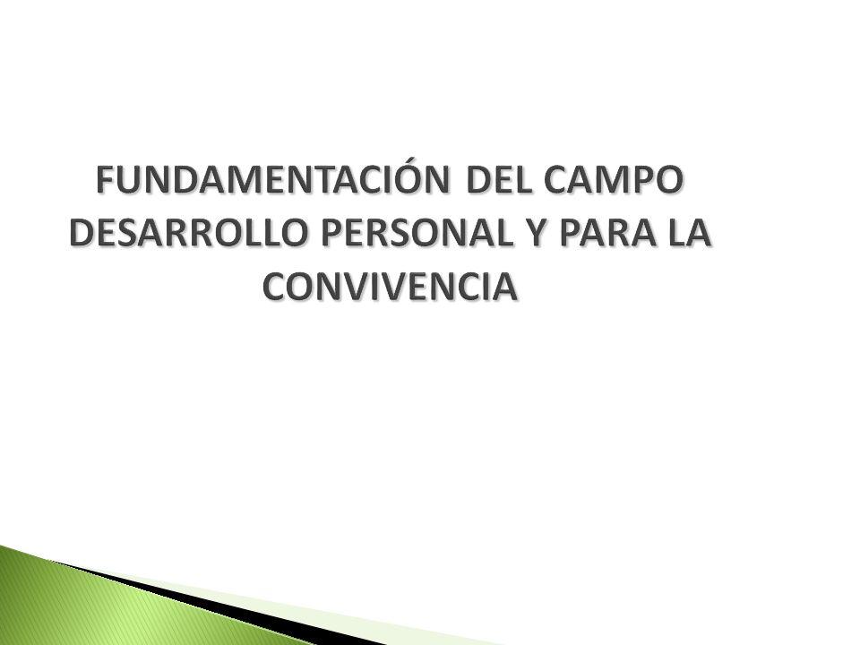 CAMPO: DESARROLLO PERSONAL Y PARA LA CONVIVENCIA FORMACIÓN CÍVICA Y ÉTICA EDUCACIÓN ARTÍSTICA EDUCACIÓN FÍSICA