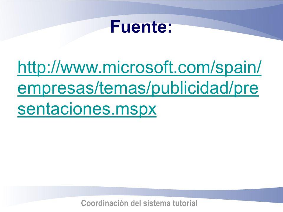 Fuente: http://www.microsoft.com/spain/ empresas/temas/publicidad/pre sentaciones.mspx