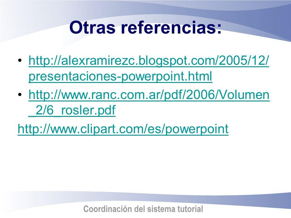 Otras referencias: http://alexramirezc.blogspot.com/2005/12/ presentaciones-powerpoint.htmlhttp://alexramirezc.blogspot.com/2005/12/ presentaciones-po