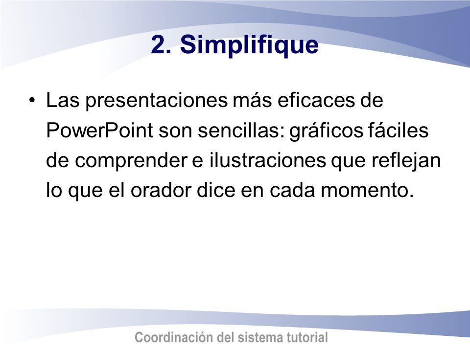 2. Simplifique Las presentaciones más eficaces de PowerPoint son sencillas: gráficos fáciles de comprender e ilustraciones que reflejan lo que el orad