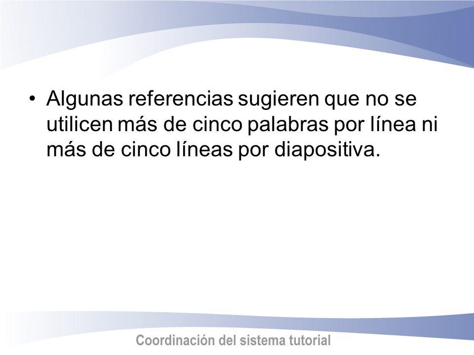 Algunas referencias sugieren que no se utilicen más de cinco palabras por línea ni más de cinco líneas por diapositiva.