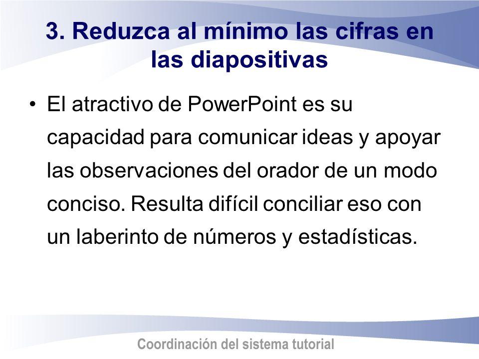 3. Reduzca al mínimo las cifras en las diapositivas El atractivo de PowerPoint es su capacidad para comunicar ideas y apoyar las observaciones del ora