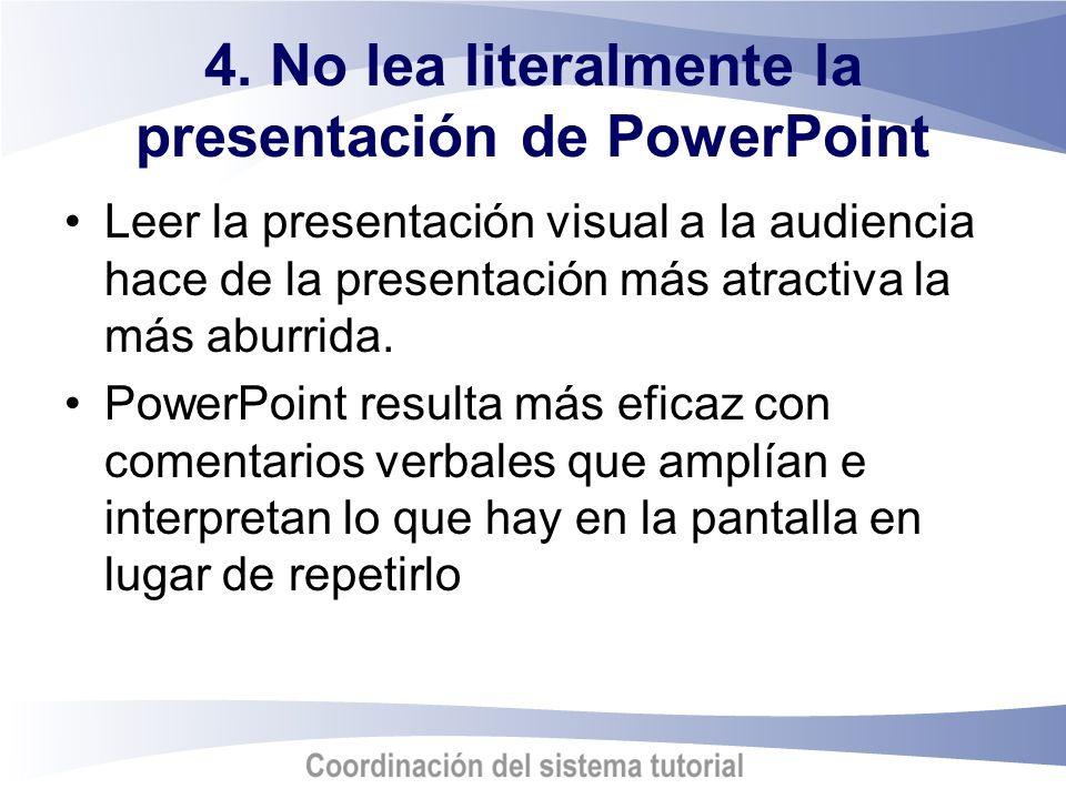 4. No lea literalmente la presentación de PowerPoint Leer la presentación visual a la audiencia hace de la presentación más atractiva la más aburrida.