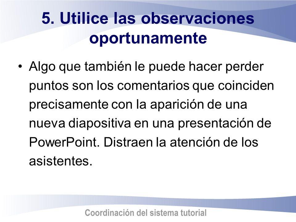 5. Utilice las observaciones oportunamente Algo que también le puede hacer perder puntos son los comentarios que coinciden precisamente con la aparici