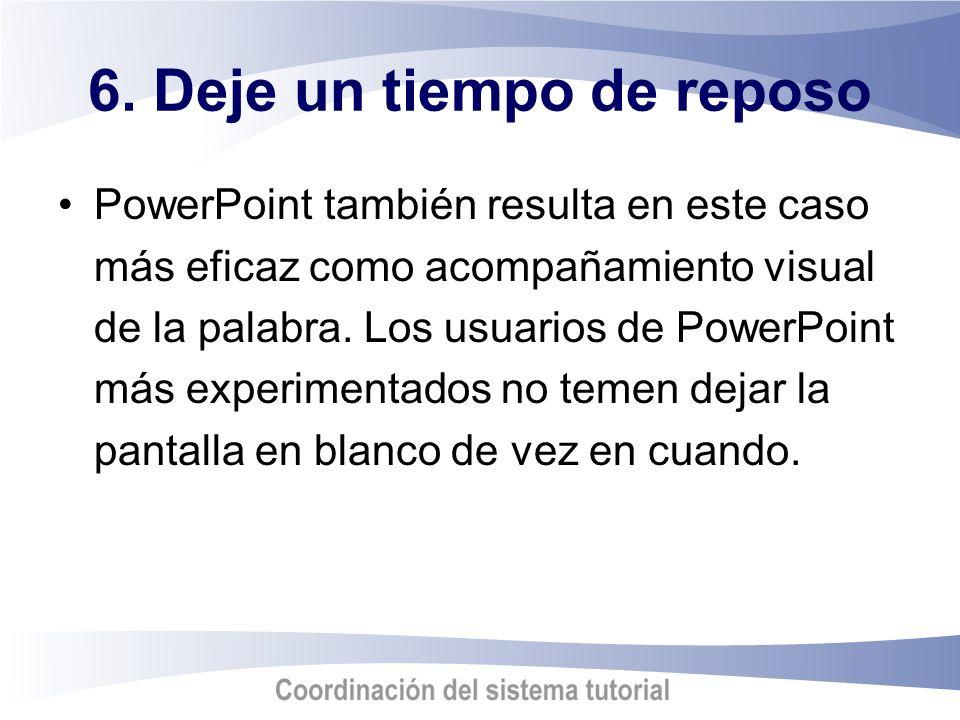 6. Deje un tiempo de reposo PowerPoint también resulta en este caso más eficaz como acompañamiento visual de la palabra. Los usuarios de PowerPoint má