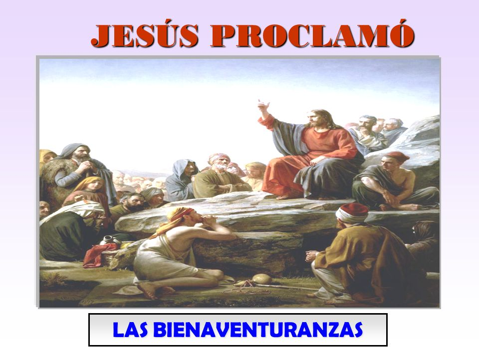 La única y verdadera felicidad no está en la tierra, sino en el CIELO LAS BIENAVENTURANZAS Un programa de vida que Jesús da a los hombres La felicidad y la vida eterna es nos dice para lograr