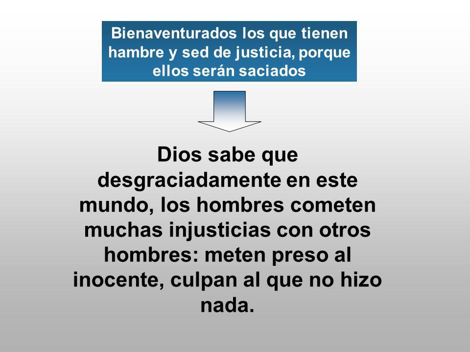 Dios sabe que desgraciadamente en este mundo, los hombres cometen muchas injusticias con otros hombres: meten preso al inocente, culpan al que no hizo