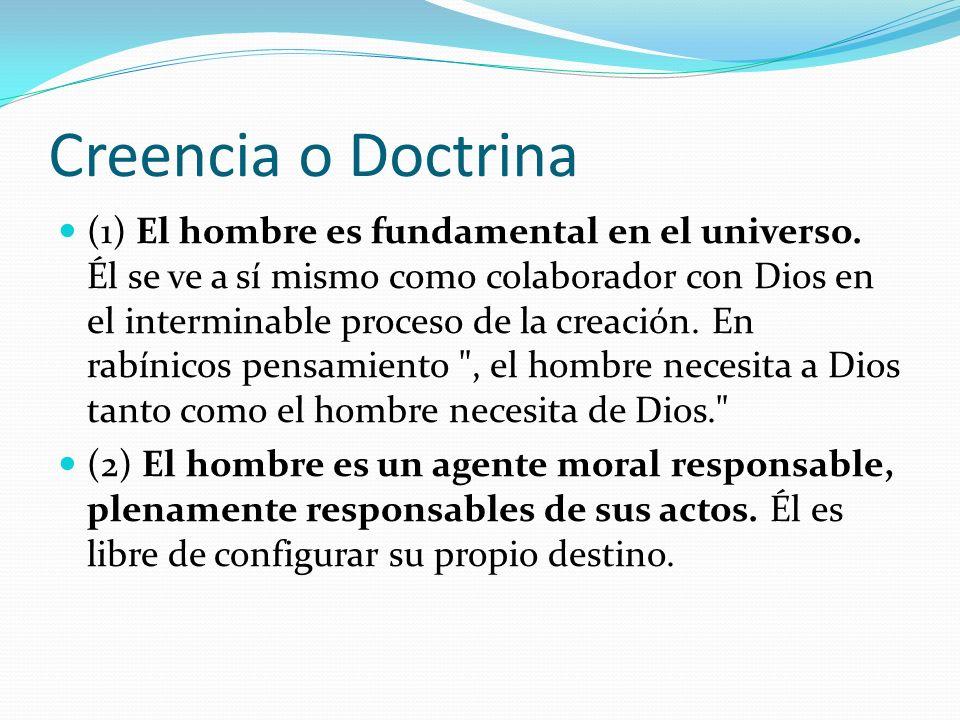 Creencia o Doctrina (1) El hombre es fundamental en el universo. Él se ve a sí mismo como colaborador con Dios en el interminable proceso de la creaci