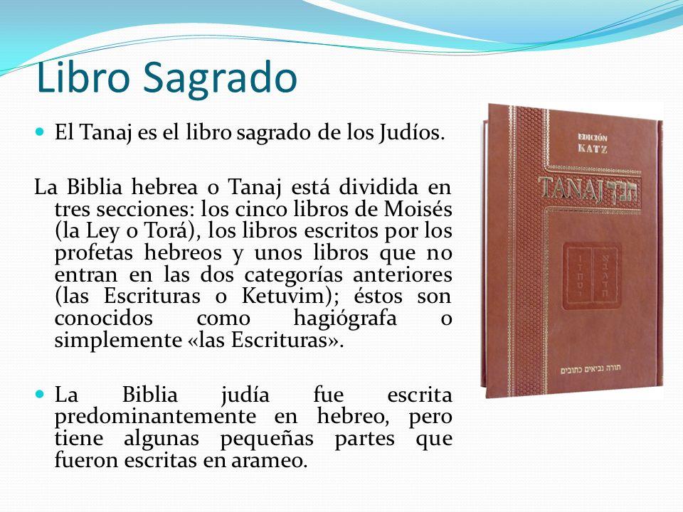 Libro Sagrado El Tanaj es el libro sagrado de los Judíos. La Biblia hebrea o Tanaj está dividida en tres secciones: los cinco libros de Moisés (la Ley