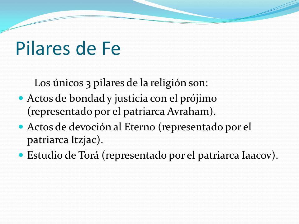 Pilares de Fe Los únicos 3 pilares de la religión son: Actos de bondad y justicia con el prójimo (representado por el patriarca Avraham). Actos de dev