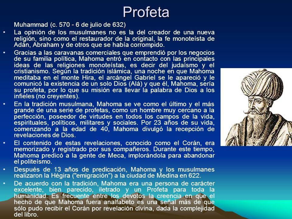 Profeta Muhammad (c. 570 - 6 de julio de 632) La opinión de los musulmanes no es la del creador de una nueva religión, sino como el restaurador de la