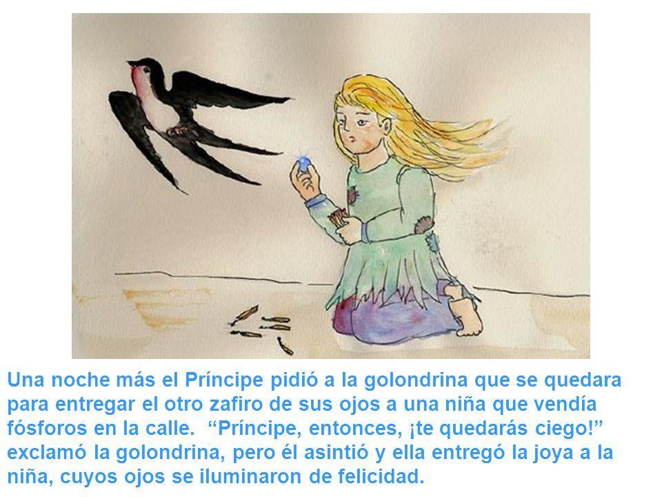 Una noche más el Príncipe pidió a la golondrina que se quedara para entregar el otro zafiro de sus ojos a una niña que vendía fósforos en la calle. Pr
