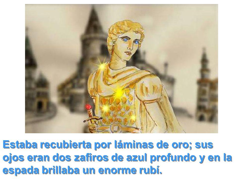 Estaba recubierta por láminas de oro; sus ojos eran dos zafiros de azul profundo y en la espada brillaba un enorme rubí.