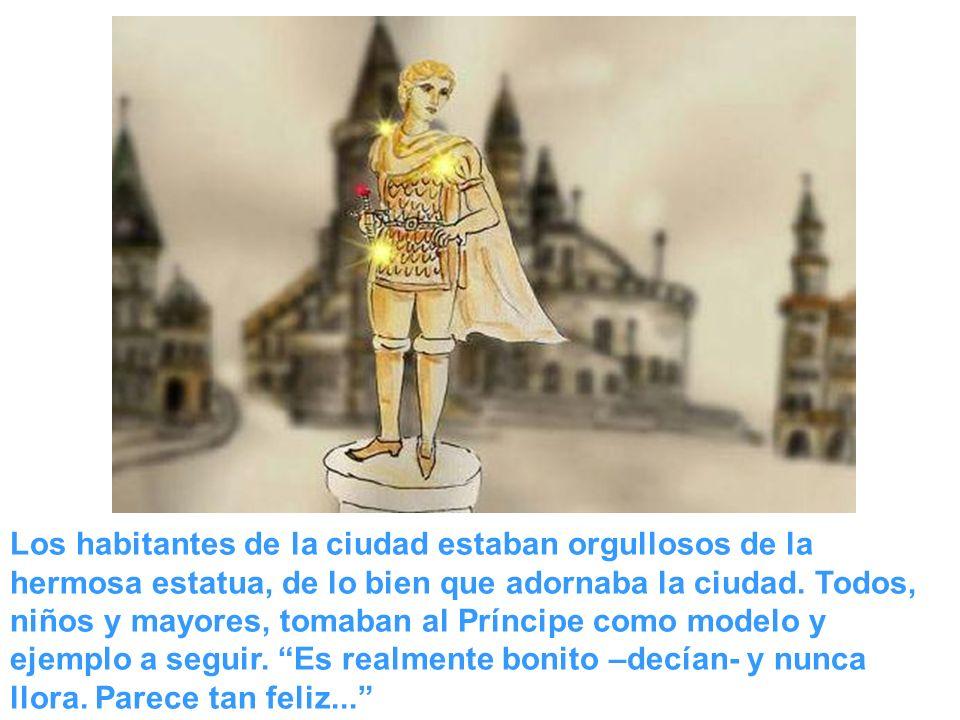 Los habitantes de la ciudad estaban orgullosos de la hermosa estatua, de lo bien que adornaba la ciudad. Todos, niños y mayores, tomaban al Príncipe c