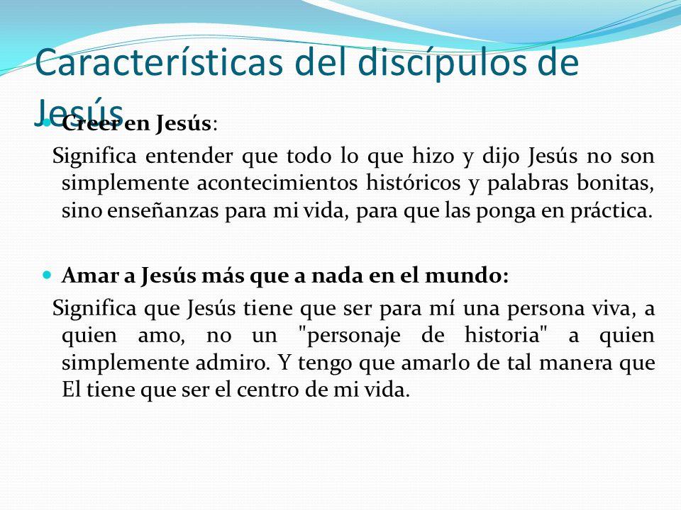 Características del discípulos de Jesús Renunciar a lo que se posee: Significa, no dejar todas las cosas que uno tiene en la vida (casa, familia, trabajo), sino darles la importancia que les corresponde, y no vivir aferrado a ellas.
