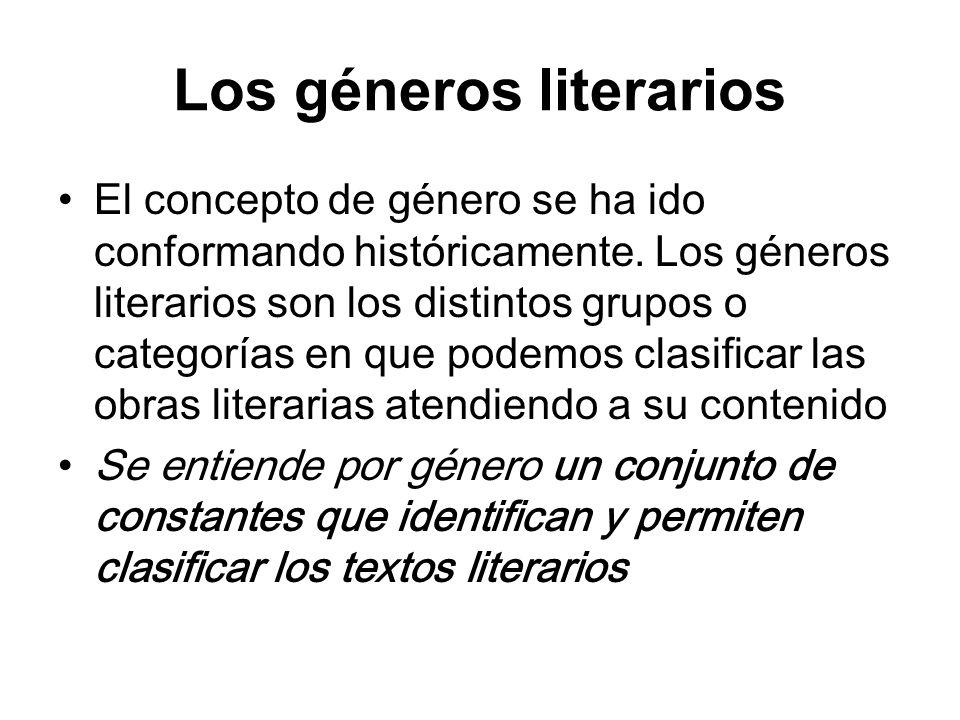 Los géneros literarios El concepto de género se ha ido conformando históricamente. Los géneros literarios son los distintos grupos o categorías en que