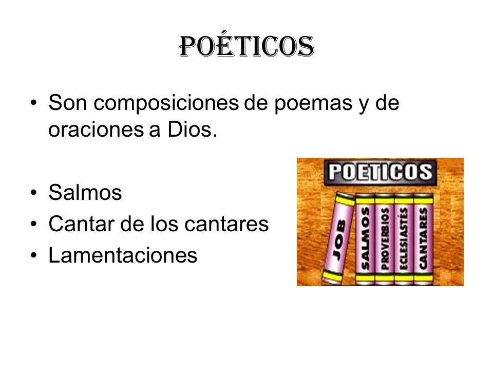 Poéticos Son composiciones de poemas y de oraciones a Dios. Salmos Cantar de los cantares Lamentaciones