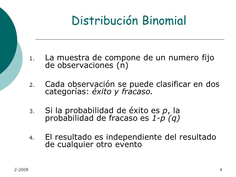 2-20084 Distribución Binomial 1.La muestra de compone de un numero fijo de observaciones (n) 2.