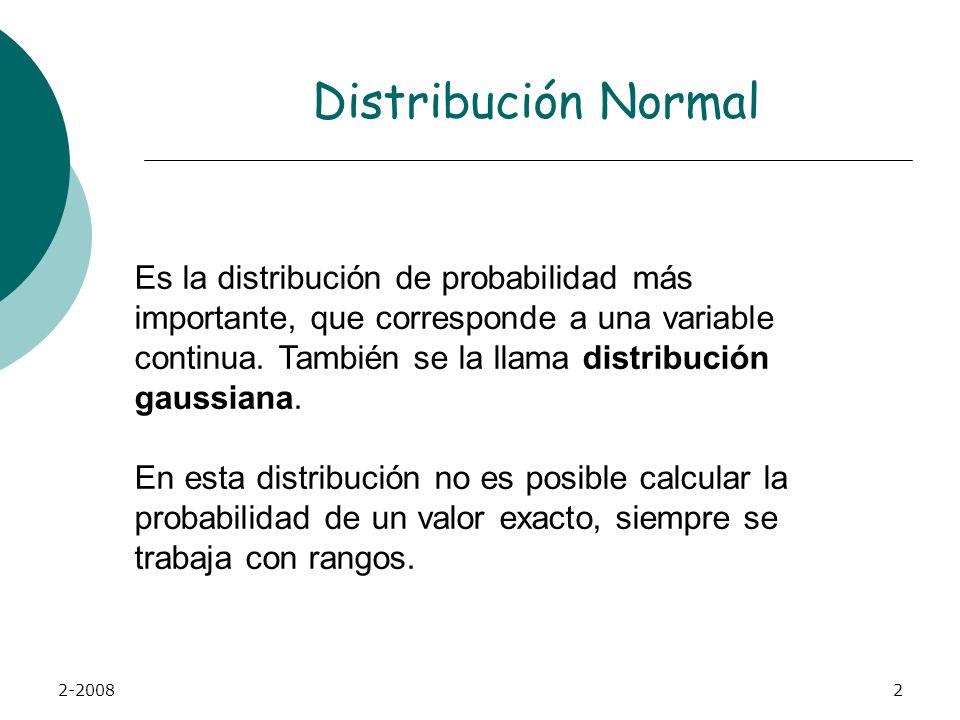 2-20082 Distribución Normal Es la distribución de probabilidad más importante, que corresponde a una variable continua.