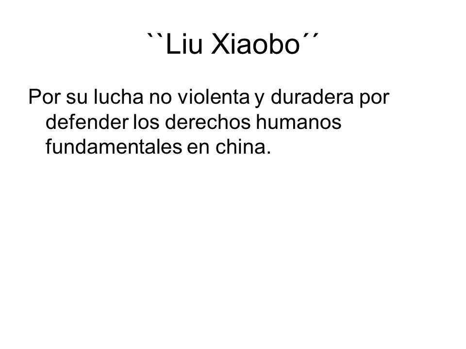 ``Liu Xiaobo´´ Por su lucha no violenta y duradera por defender los derechos humanos fundamentales en china.