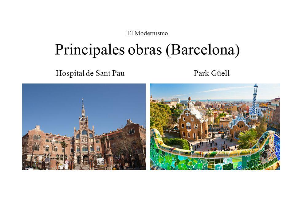El Modernismo Principales obras (Barcelona) Hospital de Sant Pau Park Güell