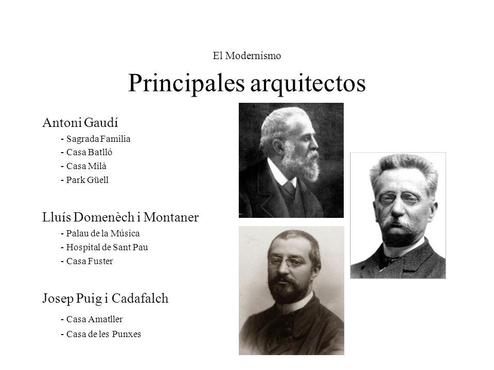 El Modernismo Principales arquitectos Antoni Gaudí - Sagrada Familia - Casa Batlló - Casa Milà - Park Güell Lluís Domenèch i Montaner - Palau de la Mú