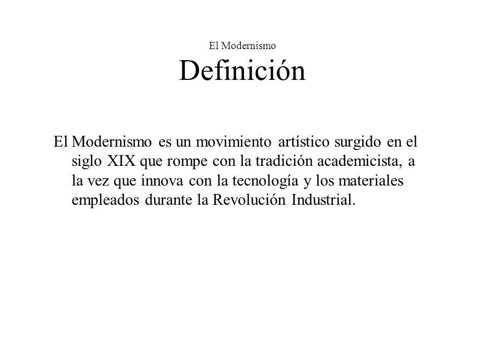 El Modernismo Definición El Modernismo es un movimiento artístico surgido en el siglo XIX que rompe con la tradición academicista, a la vez que innova