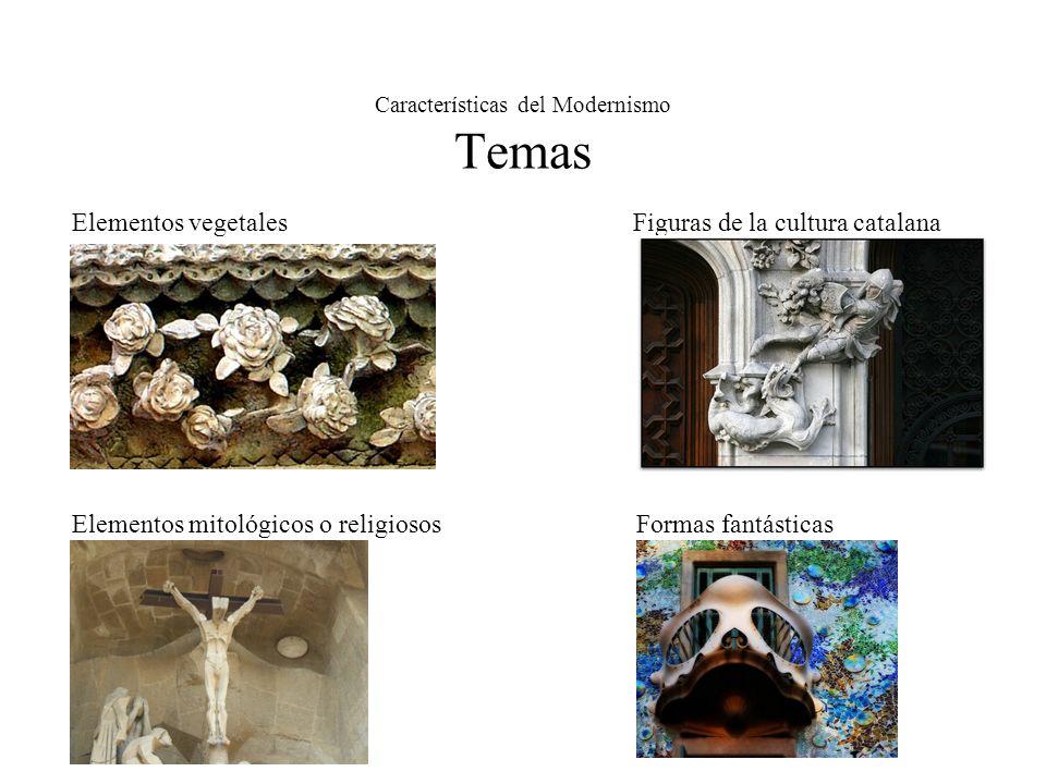 Características del Modernismo Temas Elementos vegetales Figuras de la cultura catalana Elementos mitológicos o religiosos Formas fantásticas