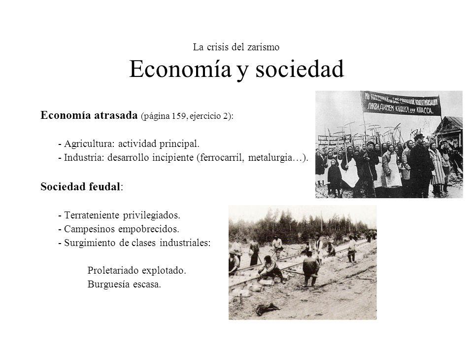 La crisis del zarismo Economía y sociedad Economía atrasada (página 159, ejercicio 2): - Agricultura: actividad principal. - Industria: desarrollo inc