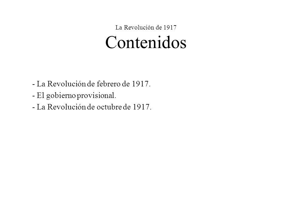 La Revolución de 1917 Contenidos - La Revolución de febrero de 1917. - El gobierno provisional. - La Revolución de octubre de 1917.