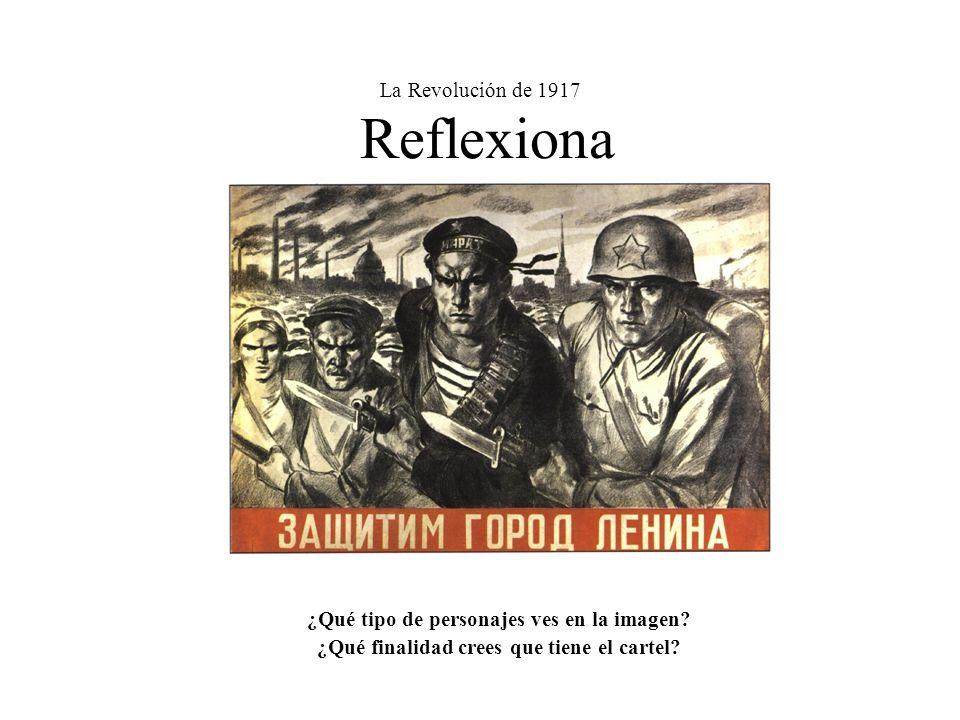 La Revolución de 1917 Reflexiona ¿Qué tipo de personajes ves en la imagen? ¿Qué finalidad crees que tiene el cartel?