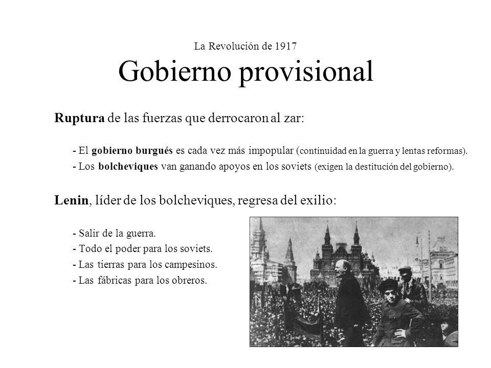 La Revolución de 1917 Gobierno provisional Ruptura de las fuerzas que derrocaron al zar: - El gobierno burgués es cada vez más impopular ( continuidad