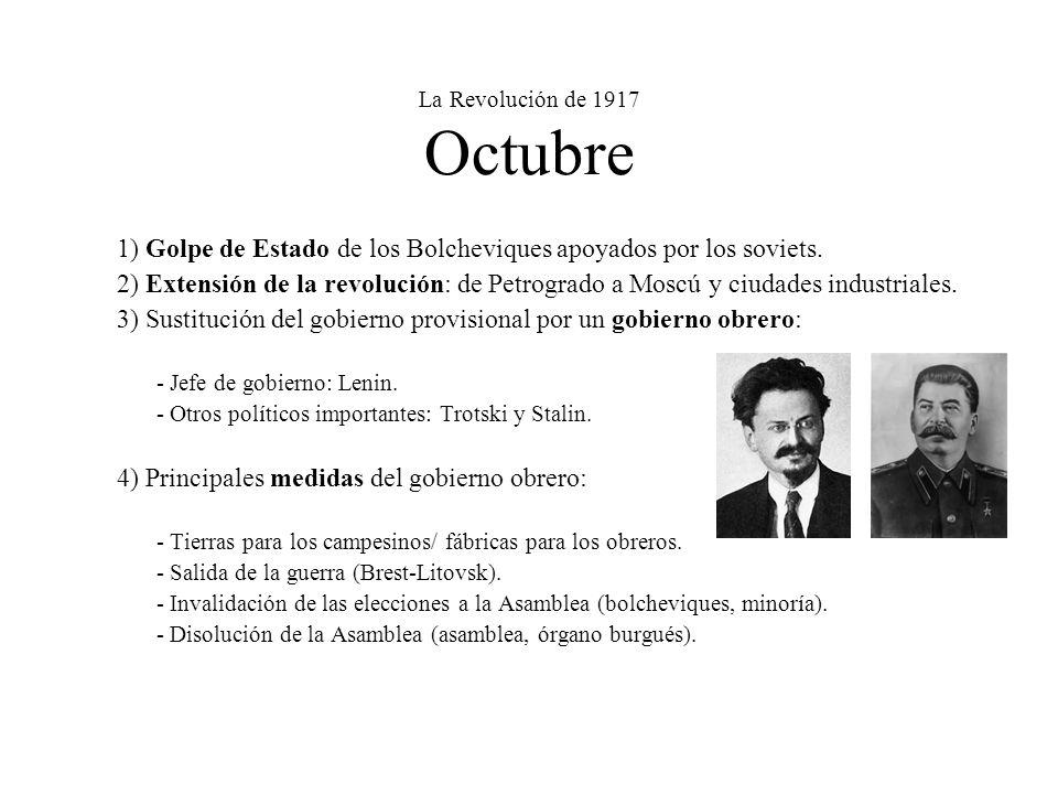 La Revolución de 1917 Octubre 1) Golpe de Estado de los Bolcheviques apoyados por los soviets. 2) Extensión de la revolución: de Petrogrado a Moscú y