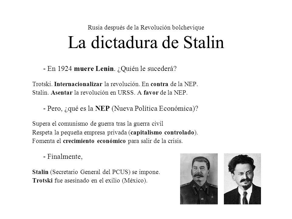 Rusia después de la Revolución bolchevique La dictadura de Stalin - En 1924 muere Lenin. ¿Quién le sucederá? Trotski. Internacionalizar la revolución.