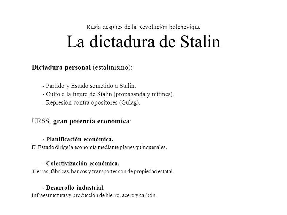 Rusia después de la Revolución bolchevique La dictadura de Stalin Dictadura personal (estalinismo): - Partido y Estado sometido a Stalin. - Culto a la