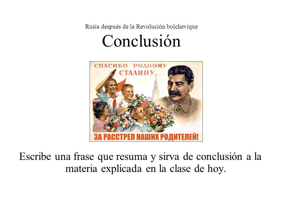 Rusia después de la Revolución bolchevique Conclusión Escribe una frase que resuma y sirva de conclusión a la materia explicada en la clase de hoy.