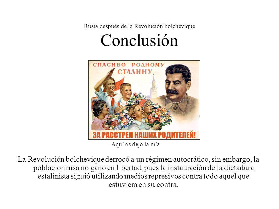 Rusia después de la Revolución bolchevique Conclusión Aquí os dejo la mía… La Revolución bolchevique derrocó a un régimen autocrático, sin embargo, la