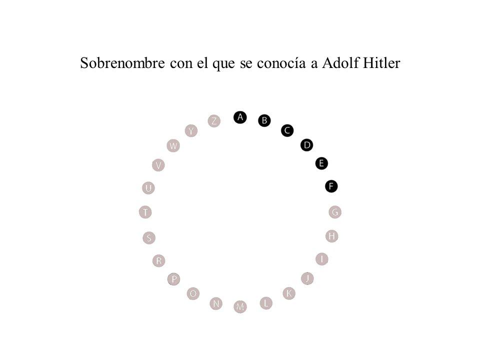 Sobrenombre con el que se conocía a Adolf Hitler