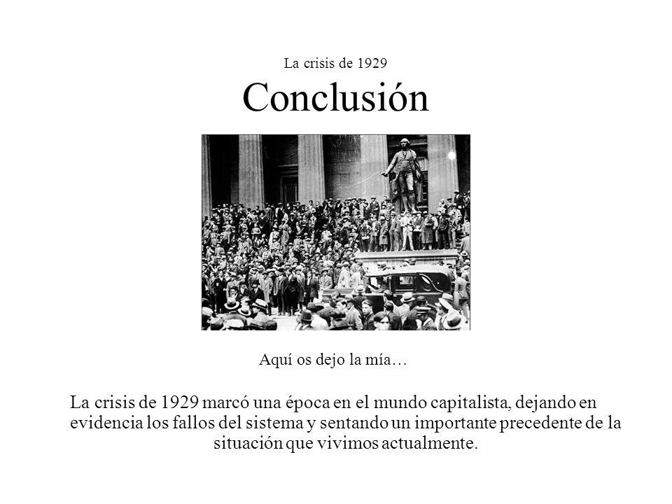 La crisis de 1929 Conclusión Aquí os dejo la mía… La crisis de 1929 marcó una época en el mundo capitalista, dejando en evidencia los fallos del siste