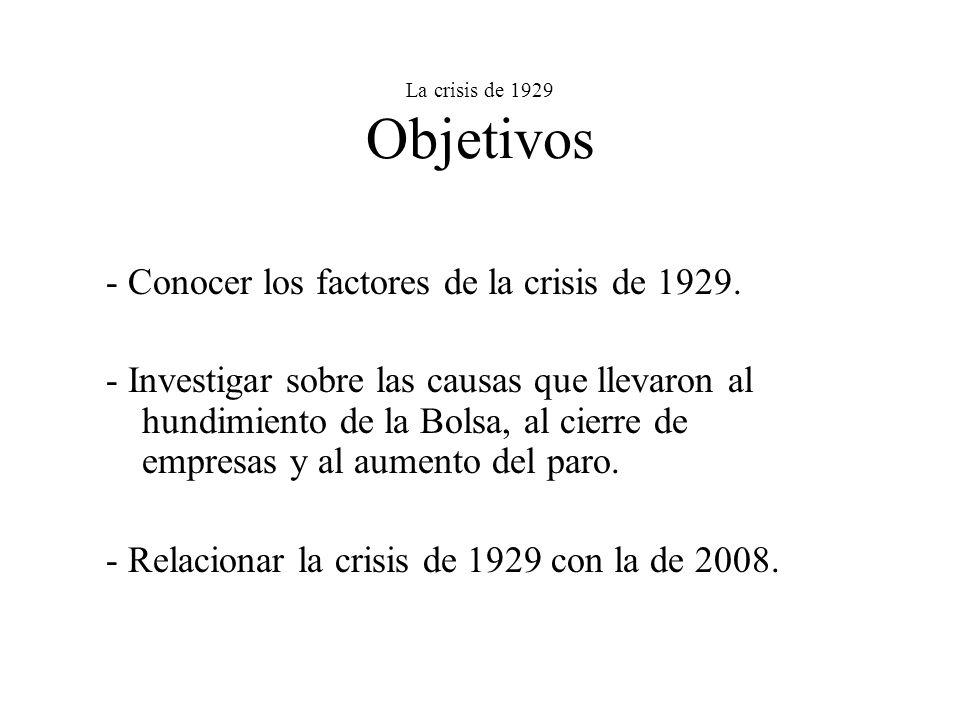 La crisis de 1929 Objetivos - Conocer los factores de la crisis de 1929. - Investigar sobre las causas que llevaron al hundimiento de la Bolsa, al cie