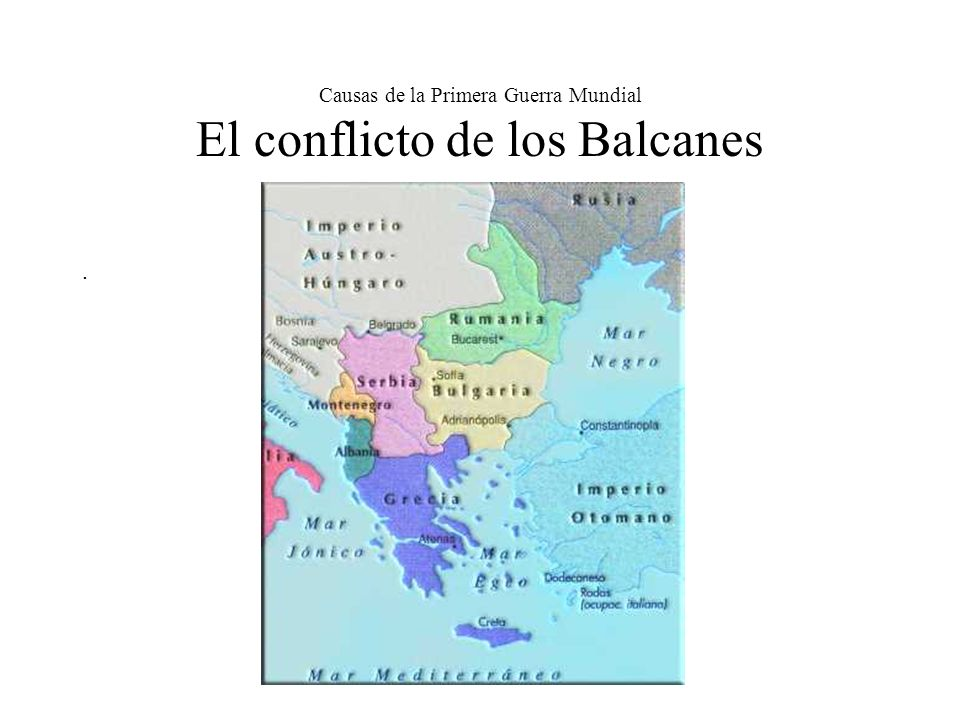 Causas de la Primera Guerra Mundial El conflicto de los Balcanes.