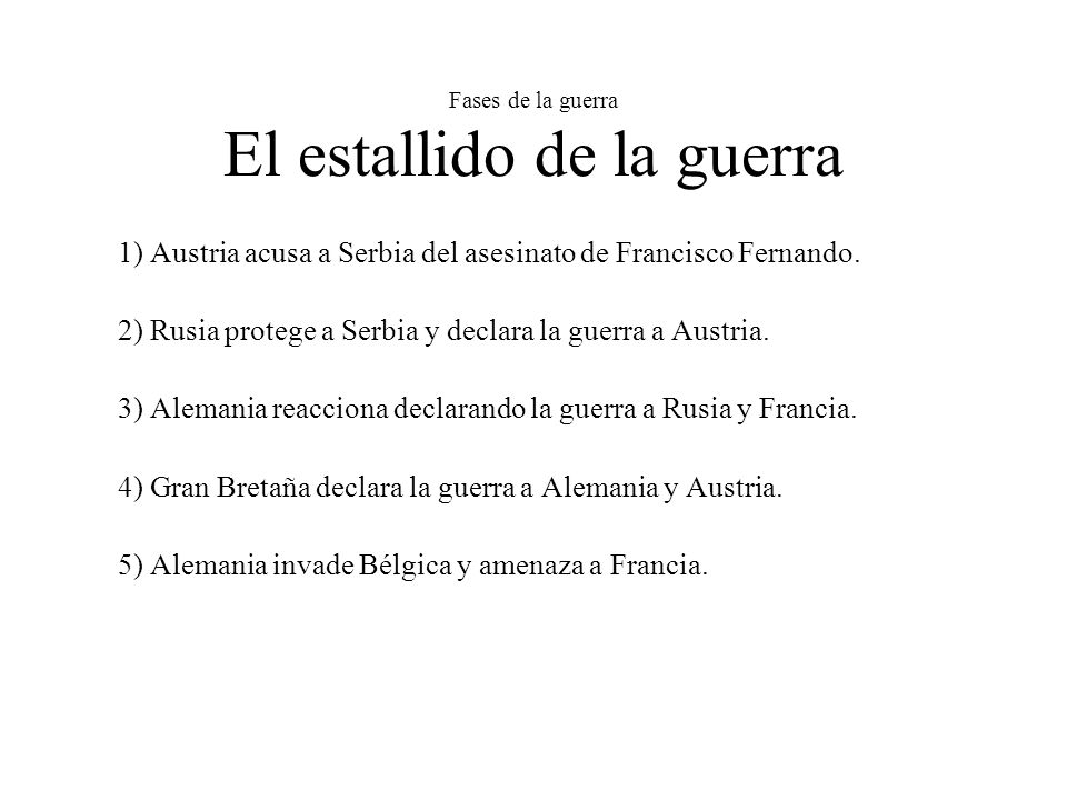 Fases de la guerra El estallido de la guerra 1) Austria acusa a Serbia del asesinato de Francisco Fernando.