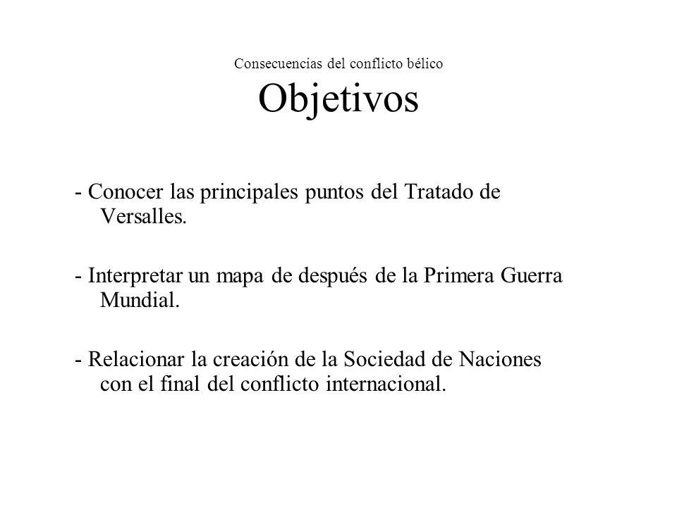Consecuencias del conflicto bélico Objetivos - Conocer las principales puntos del Tratado de Versalles.