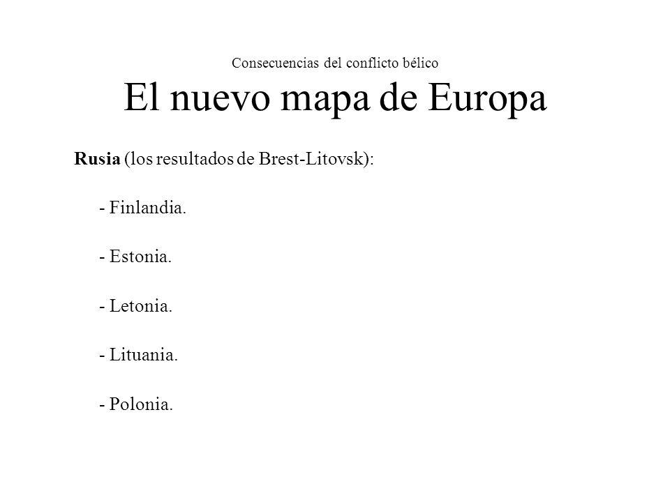 Consecuencias del conflicto bélico El nuevo mapa de Europa Rusia (los resultados de Brest-Litovsk): - Finlandia.
