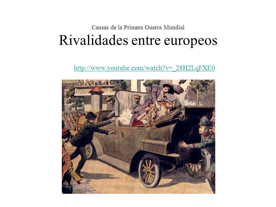 Causas de la Primera Guerra Mundial Rivalidades entre europeos http://www.youtube.com/watch?v=_28H2LqFXE0