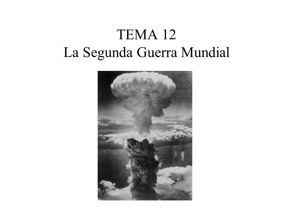 TEMA 12 La Segunda Guerra Mundial