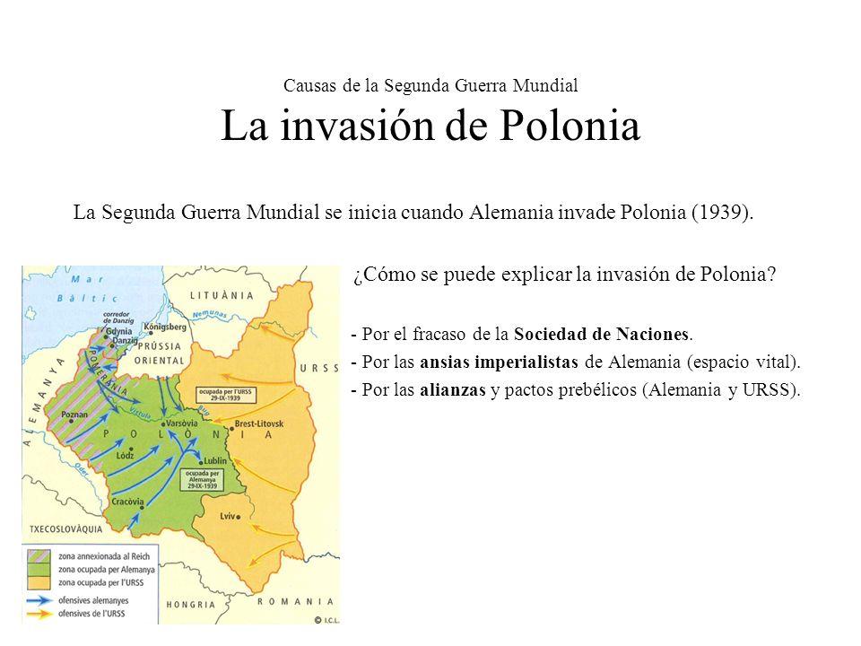 Causas de la Segunda Guerra Mundial La invasión de Polonia La Segunda Guerra Mundial se inicia cuando Alemania invade Polonia (1939). ¿Cómo se puede e