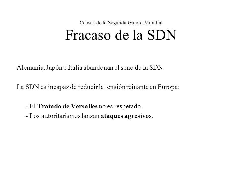 Causas de la Segunda Guerra Mundial Fracaso de la SDN Alemania, Japón e Italia abandonan el seno de la SDN. La SDN es incapaz de reducir la tensión re