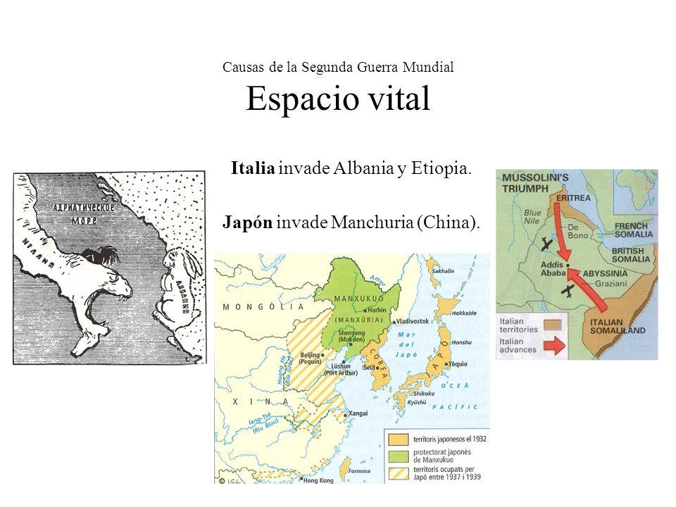 Causas de la Segunda Guerra Mundial Espacio vital Italia invade Albania y Etiopia. Japón invade Manchuria (China).